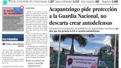 Photo of 🚨⚡️ #Portada_Morelos Acapantzingo pide protección a la Guardia Nacional, no descarta crear autodefensas #El_Universal  🚨⚡️